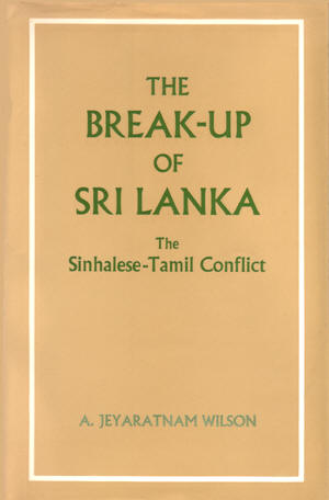 The Break-Up of Sri Lanka : The Sinhalese-Tamil Conflict - A.J.Wilson